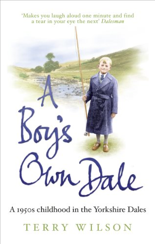 A Boy's Own Dale: A 1950s childhood in the Yorkshire Dales from Ebury Press