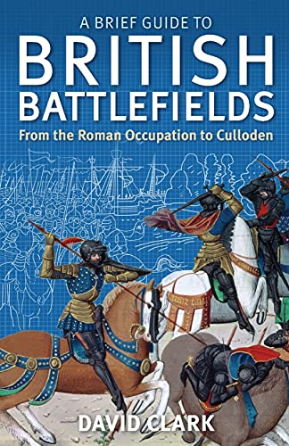 A Brief Guide To British Battlefields: From the Roman Occupation to Culloden (Brief Histories) from Robinson