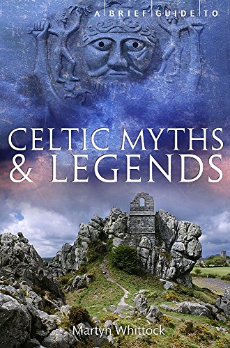 A Brief Guide to Celtic Myths and Legends (Brief Histories) from Robinson