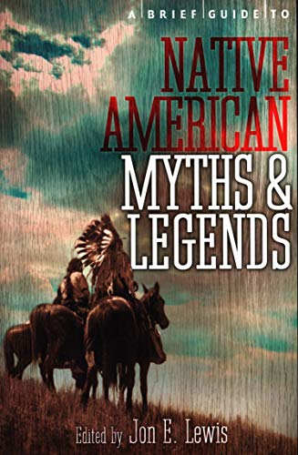 A Brief Guide to Native American Myths and Legends: With a new introduction and commentary by Jon E. Lewis (Brief Histories) from Robinson