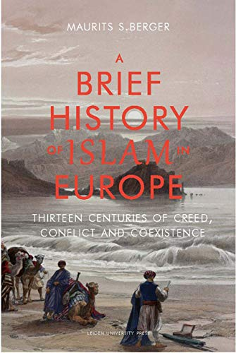A Brief History of Islam in Europe: Thirteen Centuries of Creed, Conflict and Coexistence from Leiden University Press