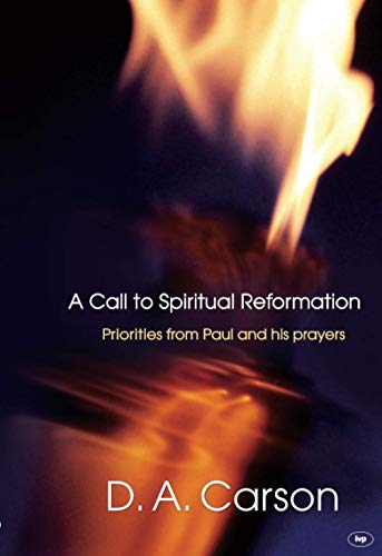 A Call to Spiritual Reformation: Priorities From Paul And His Prayers from IVP
