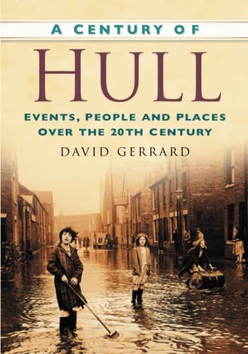 A Century of Hull: Events, People and Places Over the 20th Century (Century of North of England) from The History Press
