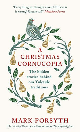 A Christmas Cornucopia: The Hidden Stories Behind Our Yuletide Traditions from Viking