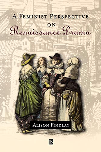 A Feminist Perspective on Renaissance Drama from John Wiley & Sons