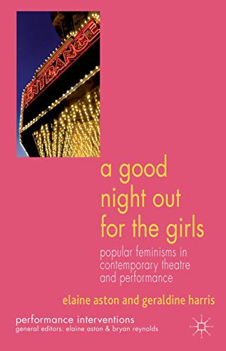 A Good Night Out for the Girls: Popular Feminisms in Contemporary Theatre and Performance (Performance Interventions) from Palgrave Macmillan