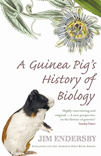 A Guinea Pig's History of Biology: The Plants and Animals Who Taught Us the Facts of Life from Arrow
