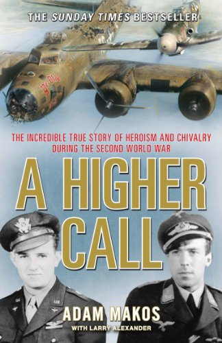 A Higher Call: The Incredible True Story of Heroism and Chivalry during the Second World War from Atlantic Books