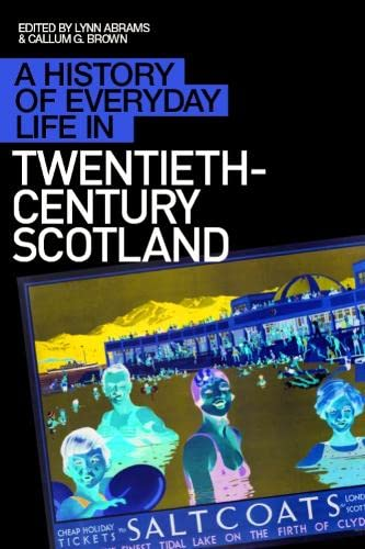 A History of Everyday Life in Twentieth Century Scotland (A History of Everyday Life in Scotland) from Edinburgh University Press