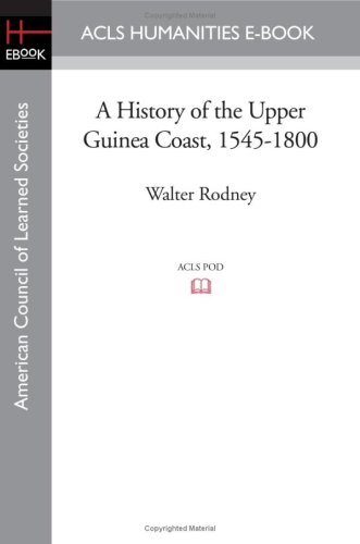 A History of the Upper Guinea Coast, 1545-1800 (Oxford Studies in African Affairs/ American Council of Learned Societies) from ACLS Humanities E-Book
