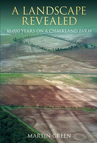 A Landscape Revealed: 10, 000 Years on a Chalkland Farm from The History Press Ltd