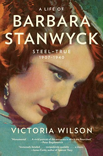 A Life of Barbara Stanwyck: Steel-True 1907-1940 from Simon & Schuster