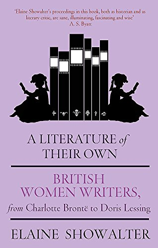 A Literature Of Their Own: British Women Novelists from Brontë to Lessing: British Women Novelists from Bronte to Lessing from Virago