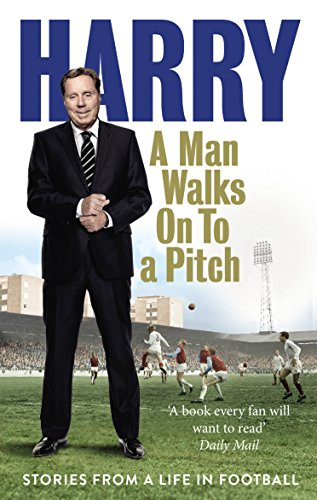 A Man Walks On To a Pitch: Stories from a Life in Football from Ebury Press