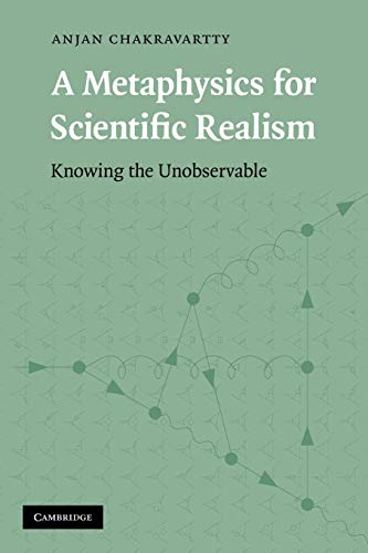 A Metaphysics for Scientific Realism: Knowing the Unobservable from Cambridge University Press