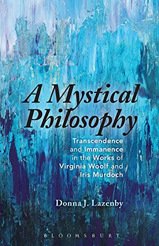 A Mystical Philosophy: Transcendence and Immanence in the Works of Virginia Woolf and Iris Murdoch from Bloomsbury 3PL