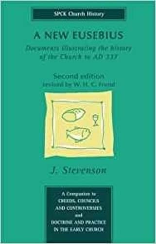 A New Eusebius: Documents Illustrating the History of the Church to A.D. 337 (SPCK Church History), Second Edition from SPCK Publishing