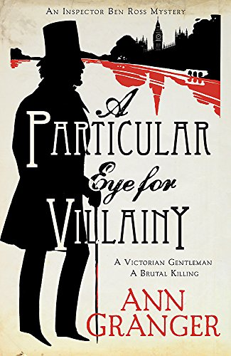 A Particular Eye for Villainy (Inspector Ben Ross Mystery 4): A gripping Victorian mystery of secrets, murder and family ties (Lizzie Martin 4) from Headline