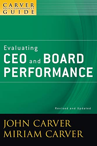 Evaluating CEO and Board Performance: A Carver Policy Governance Guide, Revised and Updated (J-B Carver Board Governance Series) from Jossey-Bass