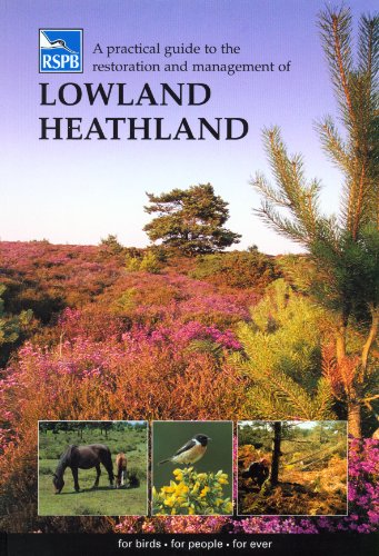 A Practical Guide to the Restoration and Management of Lowland Heathland (RSPB Management Guides) from The Royal Society for the Protection of Birds