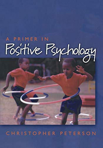 A Primer in Positive Psychology (Oxford Positive Psychology Series) from Oxford University Press, U.S.A.