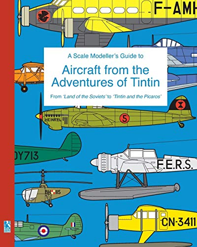 A Scale Modeller's Guide to Aircraft from the Adventures of Tintin from Blurb