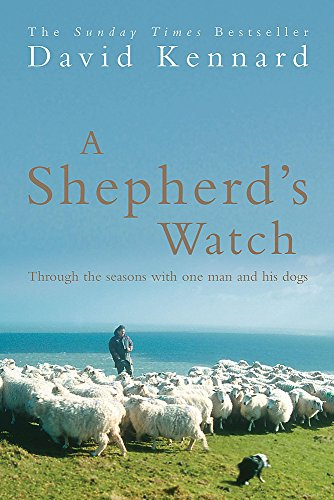A Shepherd's Watch: Through the Seasons with One Man and His Dogs from Headline