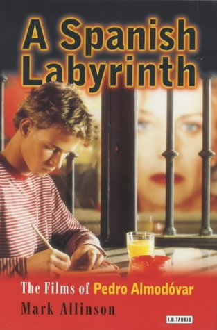 A Spanish Labyrinth: The Films of Pedro Almodovar from I. B. Tauris & Company