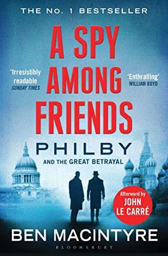 A Spy Among Friends: Philby and the Great Betrayal from Bloomsbury Publishing
