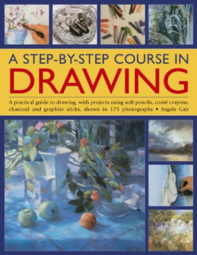 A Step-by-step Course in Drawing: A Practical Guide to Drawing, with Projects Using Soft Pencils, Conte Crayons, Charcoal and Graphite Sticks, Shown in 175 Photographs from Southwater Publishing