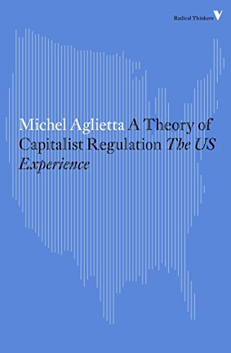 A Theory of Capitalist Regulation: The US Experience (Radical Thinkers) from Verso