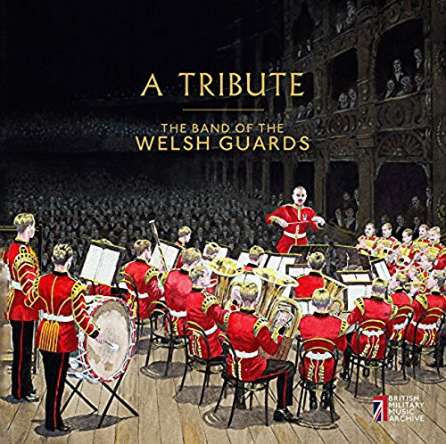 A Tribute [The Band of the Welsh Guards; Dance Orchestra of the Welsh Guards; David Lloyd, Major Andrew Harris MVO; Major 'Tommy' Chandler MVO] [BMMAWG1502]