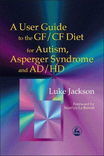 A User Guide to the GF/CF Diet for Autism, Asperger Syndrome and AD/HD from Jessica Kingsley Publishers