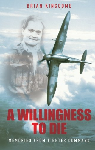 A Willingness to Die: Memories From Fighter Command from The History Press