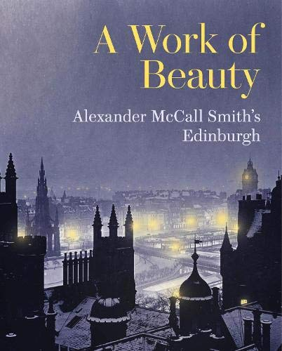 A Work of Beauty: Alexander McCall Smith's Edinburgh from Royal Commission on the Ancient & Historical Monuments of Scotla