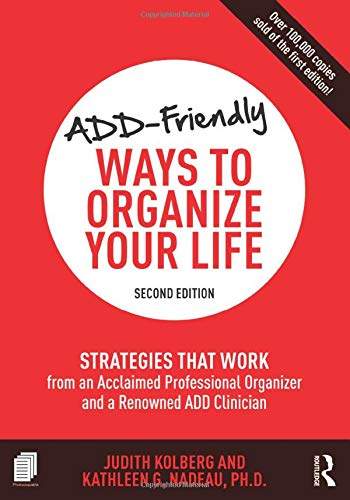 ADD-Friendly Ways to Organize Your Life: Strategies That Work from an Acclaimed Professional Organizer and a Renowned Add Clinician from Routledge