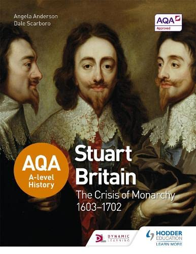 AQA A-level History: Stuart Britain and the Crisis of Monarchy 1603-1702 from Hodder Education