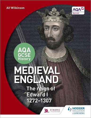 AQA GCSE History: Medieval England - the Reign of Edward I 1272-1307 from Hodder Education
