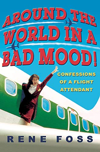 Around the World in a Bad Mood!: Confessions of a Flight Attendant from Hachette Books