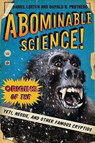 Abominable Science!: Origins of the Yeti, Nessie, and Other Famous Cryptids from Columbia University Press