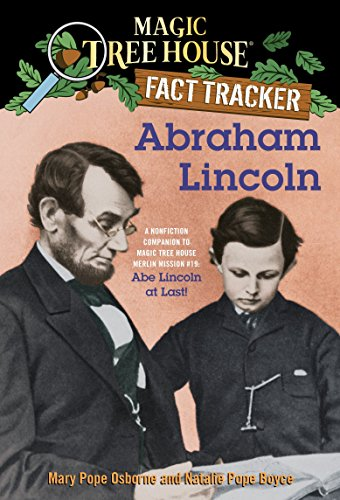 Abraham Lincoln: A Nonfiction Companion to Magic Tree House #47: Abe Lincoln at Last! (Magic Tree House Merlin Mission): A Nonfiction Companion to ... at Last: 25 (Magic Tree House Fact Tracker) from Random House Books for Young Readers