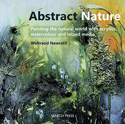 Abstract Nature: Painting the natural world with acrylics, watercolour and mixed media from Search Press
