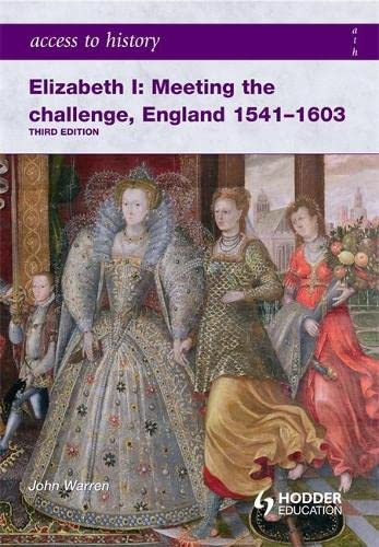 Access to History: Elizabeth I Meeting the Challenge:England 1541-1603 from Hodder Education
