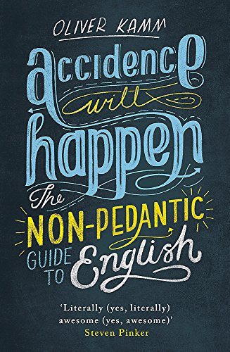 Accidence Will Happen: The Non-Pedantic Guide to English from W&N