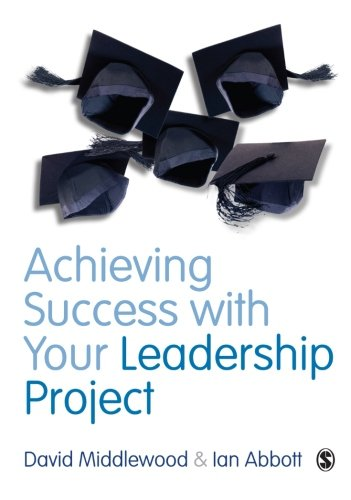 Achieving Success with your Leadership Project (Sage Study Skills Series) from SAGE Publications Ltd