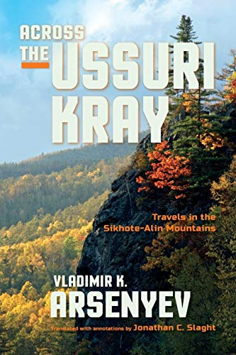 Across the Ussuri Kray: Travels in the Sikhote-Alin Mountains from Indiana University Press (IPS)