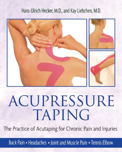 Acupressure Taping: The Practice of Acutaping for Chronic Pain and Injuries from Healing Arts Press