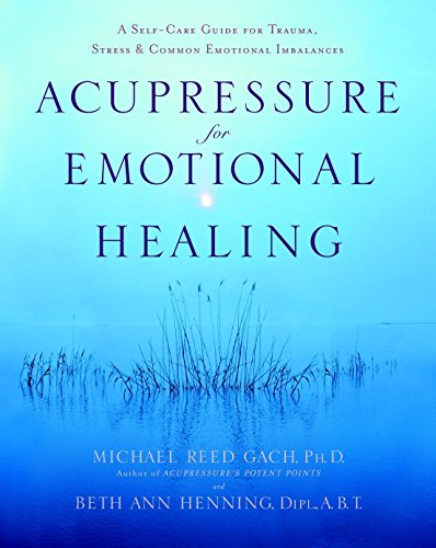 Acupressure For Emotional Healing: A Self-Care Guide for Trauma, Stress, and Common Emotional Imbalances from Bantam