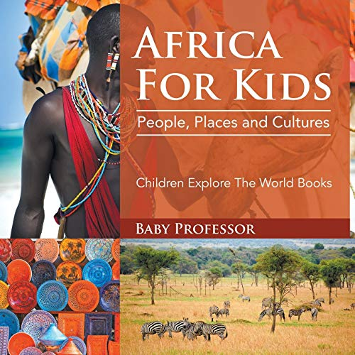 Africa For Kids: People, Places and Cultures - Children Explore The World Books from Baby Professor