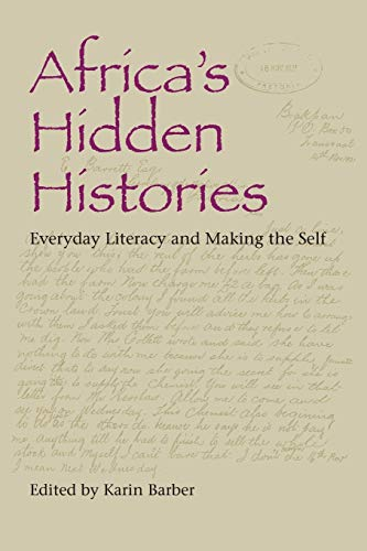 Africa's Hidden Histories: Everyday Literacy and Making the Self (African Expressive Cultures) from Indiana University Press (IPS)